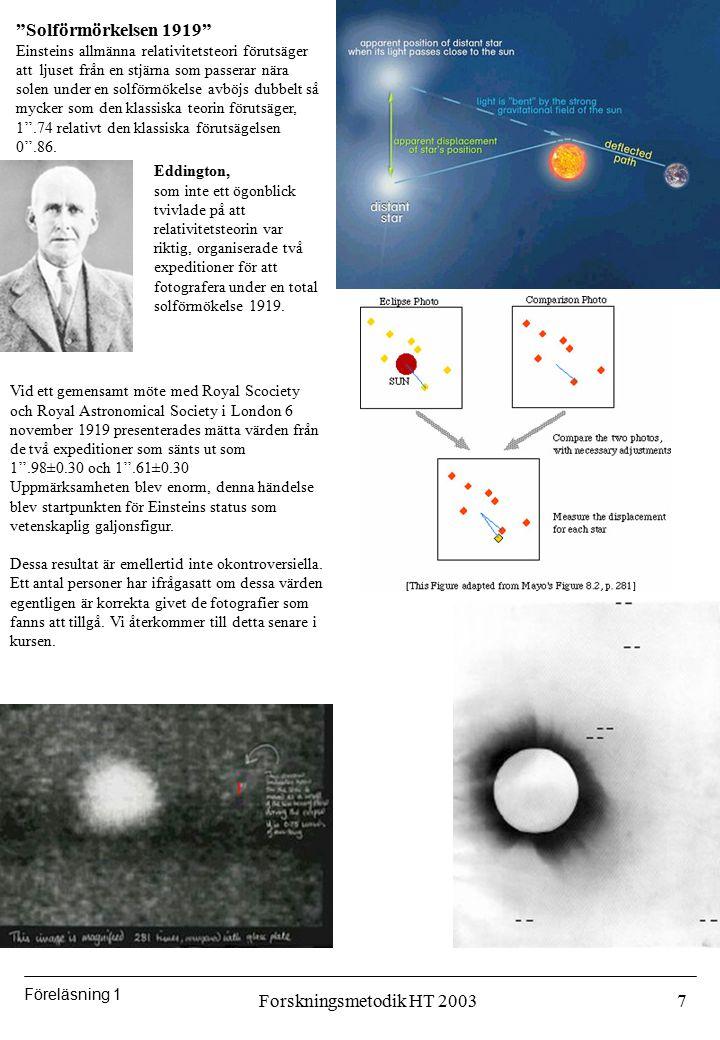 """Föreläsning 1 Forskningsmetodik HT 20037 """"Solförmörkelsen 1919"""" Einsteins allmänna relativitetsteori förutsäger att ljuset från en stjärna som passera"""