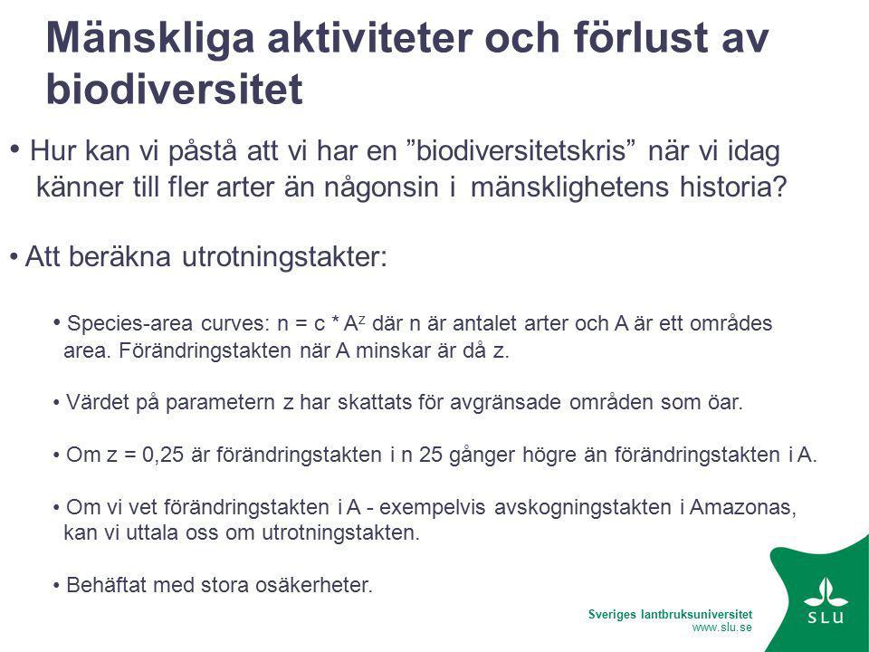 Sveriges lantbruksuniversitet www.slu.se Mänskliga aktiviteter och förlust av biodiversitet Hur kan vi påstå att vi har en biodiversitetskris när vi idag känner till fler arter än någonsin i mänsklighetens historia.