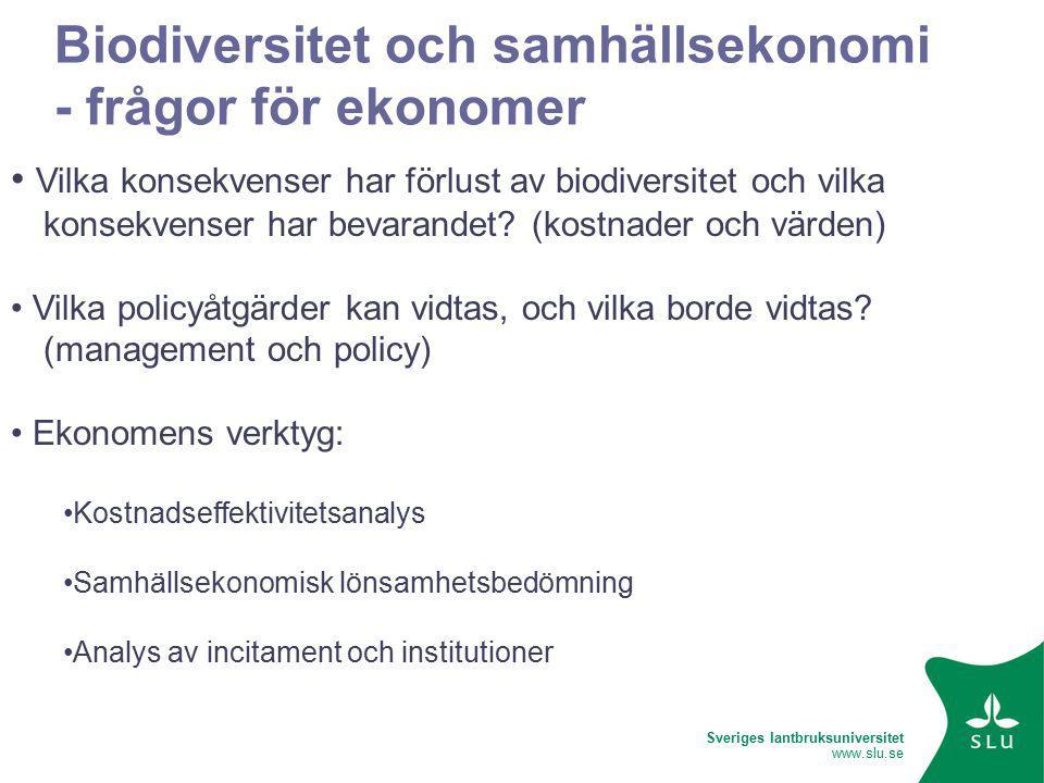 Sveriges lantbruksuniversitet www.slu.se Biodiversitet och samhällsekonomi - frågor för ekonomer Vilka konsekvenser har förlust av biodiversitet och vilka konsekvenser har bevarandet.
