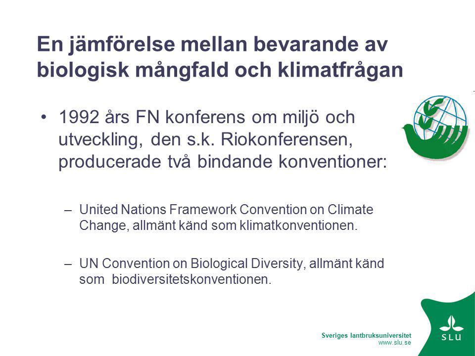 Sveriges lantbruksuniversitet www.slu.se En jämförelse mellan bevarande av biologisk mångfald och klimatfrågan 1992 års FN konferens om miljö och utveckling, den s.k.