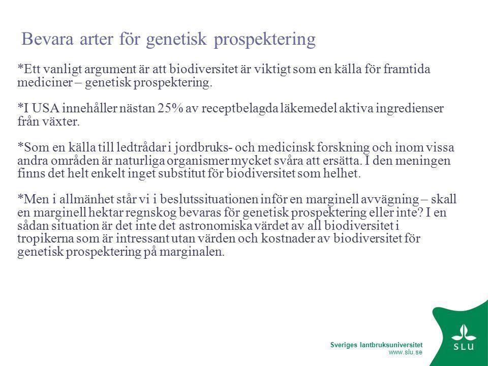 Sveriges lantbruksuniversitet www.slu.se Bevara arter för genetisk prospektering *Ett vanligt argument är att biodiversitet är viktigt som en källa för framtida mediciner – genetisk prospektering.