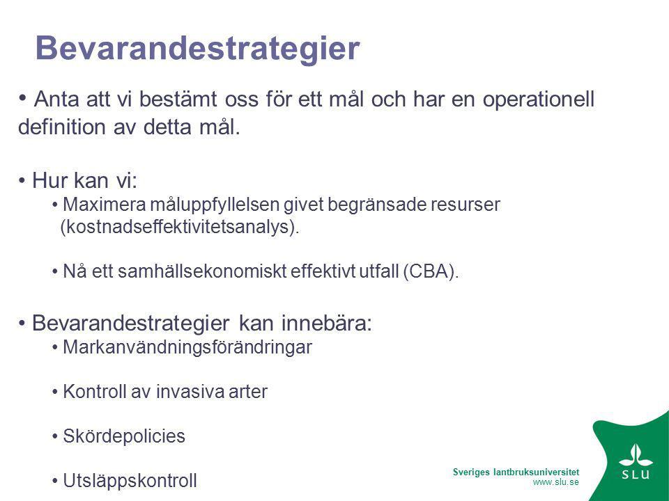 Sveriges lantbruksuniversitet www.slu.se Bevarandestrategier Anta att vi bestämt oss för ett mål och har en operationell definition av detta mål.