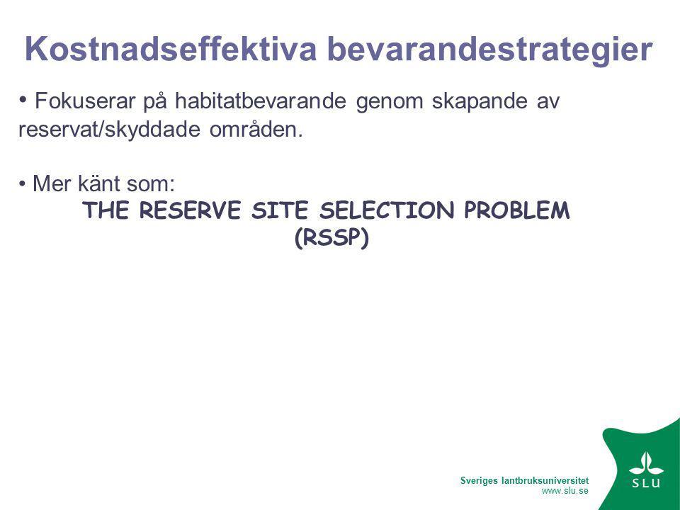 Sveriges lantbruksuniversitet www.slu.se Kostnadseffektiva bevarandestrategier Fokuserar på habitatbevarande genom skapande av reservat/skyddade områden.