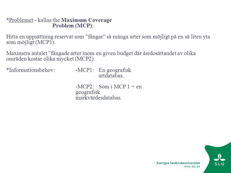 Sveriges lantbruksuniversitet www.slu.se *Problemet - kallas the Maximum Coverage Problem (MCP): Hitta en uppsättning reservat som fångar så många arter som möjligt på en så liten yta som möjligt (MCP1).