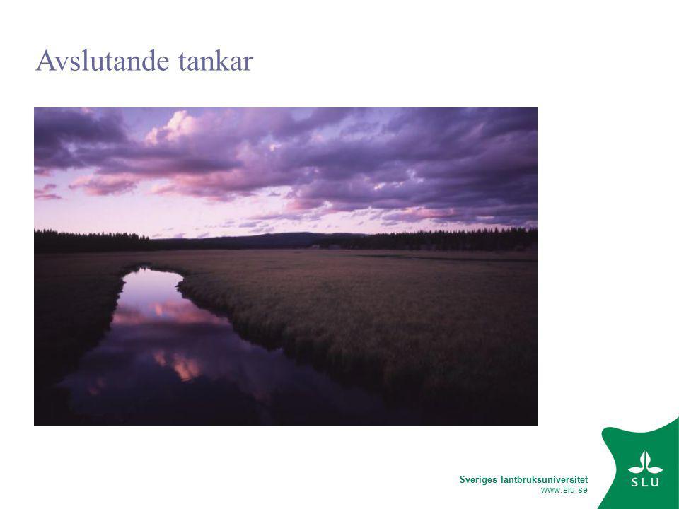 Sveriges lantbruksuniversitet www.slu.se Avslutande tankar