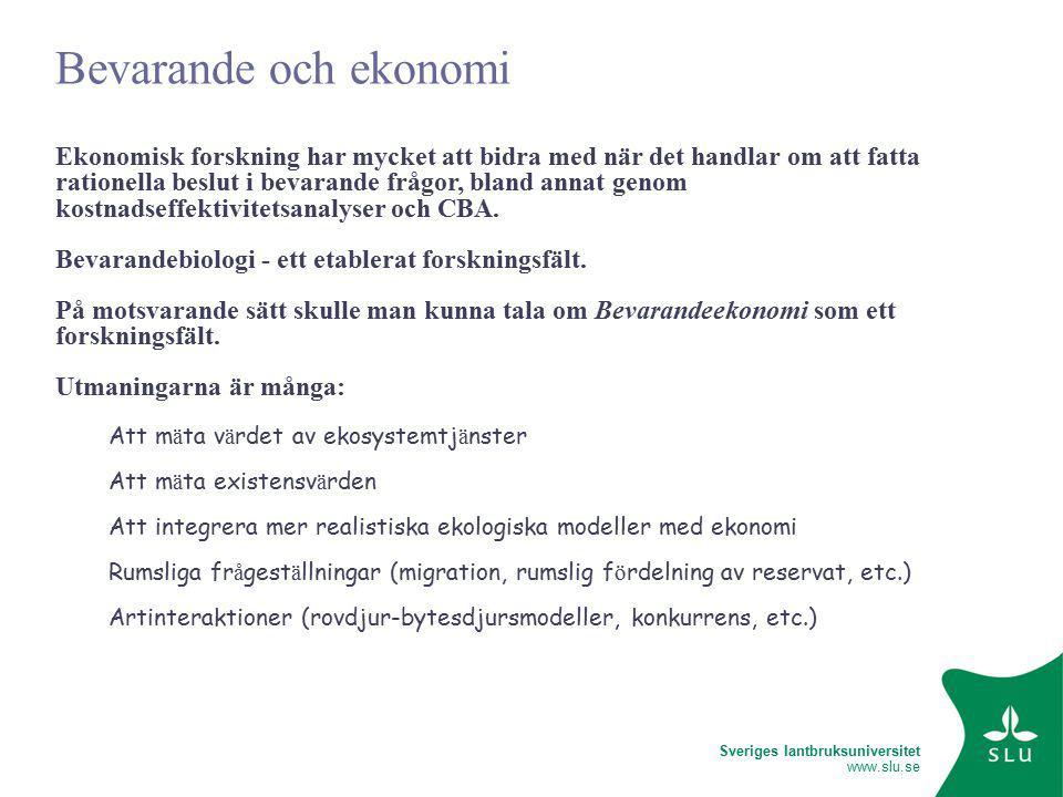 Sveriges lantbruksuniversitet www.slu.se Bevarande och ekonomi Ekonomisk forskning har mycket att bidra med när det handlar om att fatta rationella beslut i bevarande frågor, bland annat genom kostnadseffektivitetsanalyser och CBA.