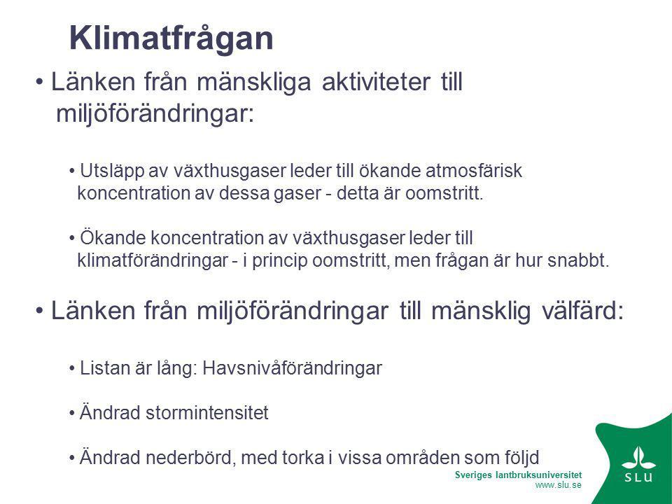 Sveriges lantbruksuniversitet www.slu.se Klimatfrågan Länken från mänskliga aktiviteter till miljöförändringar: Utsläpp av växthusgaser leder till ökande atmosfärisk koncentration av dessa gaser - detta är oomstritt.