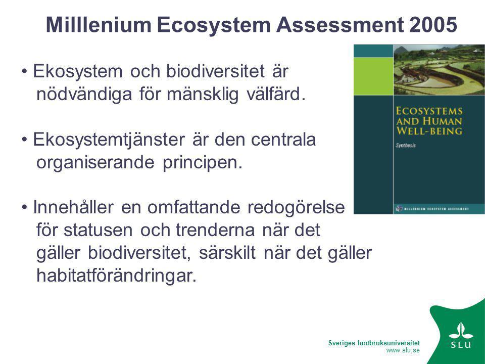Sveriges lantbruksuniversitet www.slu.se Milllenium Ecosystem Assessment 2005 Ekosystem och biodiversitet är nödvändiga för mänsklig välfärd.
