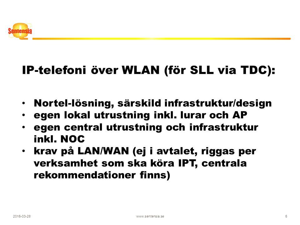 2015-03-28www.sentensia.se5 IP-telefoni över WLAN (för SLL via TDC): Nortel-lösning, särskild infrastruktur/design egen lokal utrustning inkl.