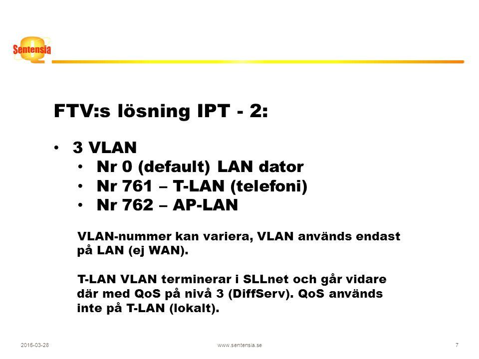 2015-03-28www.sentensia.se7 FTV:s lösning IPT - 2: 3 VLAN Nr 0 (default) LAN dator Nr 761 – T-LAN (telefoni) Nr 762 – AP-LAN VLAN-nummer kan variera, VLAN används endast på LAN (ej WAN).