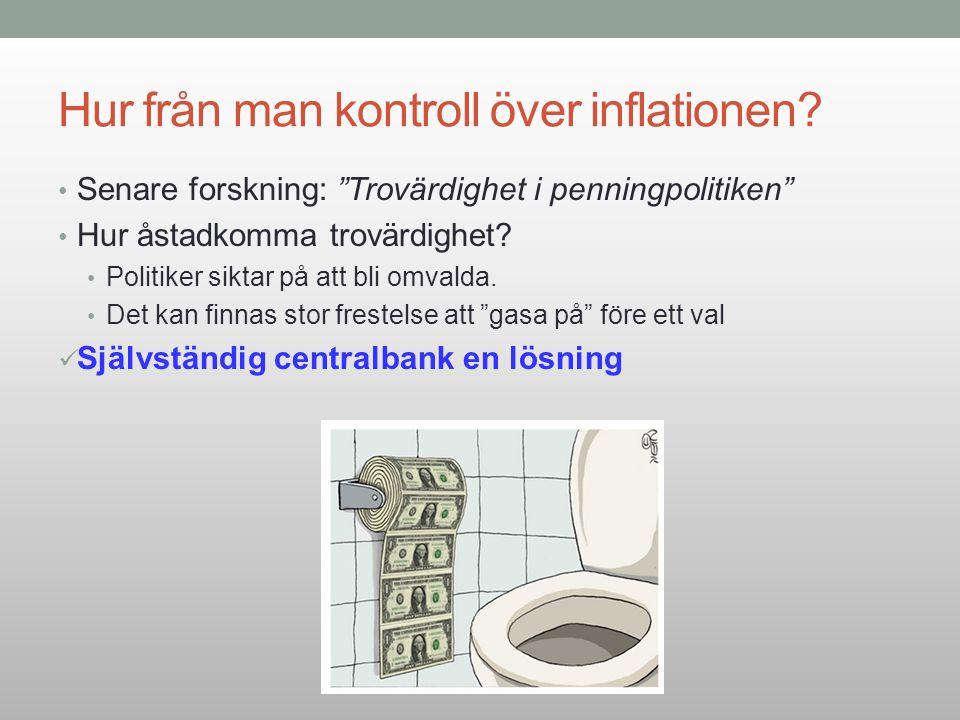 """Hur från man kontroll över inflationen? Senare forskning: """"Trovärdighet i penningpolitiken"""" Hur åstadkomma trovärdighet? Politiker siktar på att bli o"""