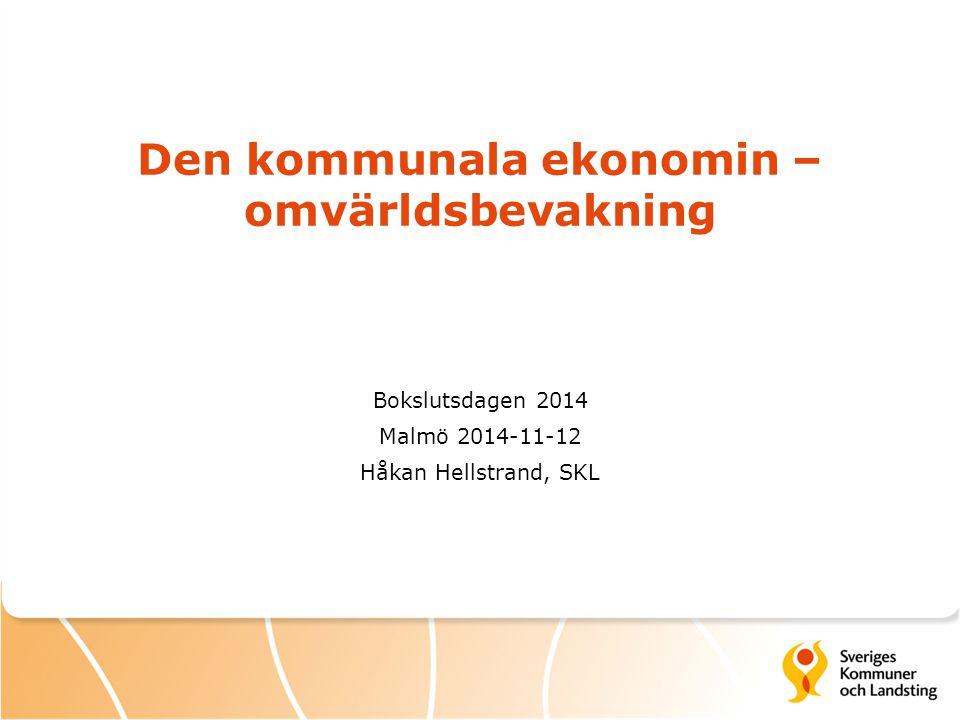 Den kommunala ekonomin – omvärldsbevakning Bokslutsdagen 2014 Malmö 2014-11-12 Håkan Hellstrand, SKL