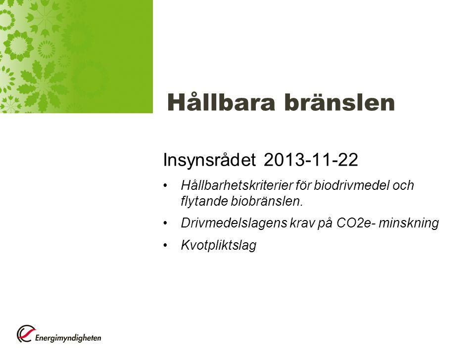 Hållbara bränslen Insynsrådet 2013-11-22 Hållbarhetskriterier för biodrivmedel och flytande biobränslen. Drivmedelslagens krav på CO2e- minskning Kvot