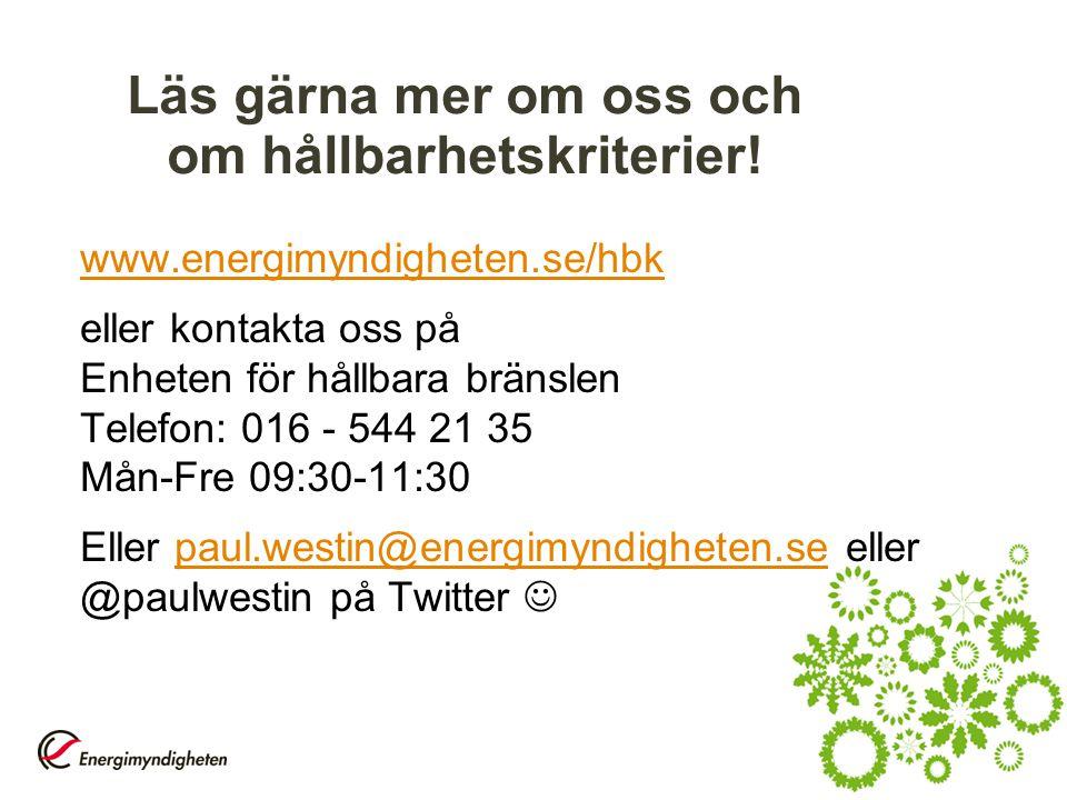Läs gärna mer om oss och om hållbarhetskriterier! www.energimyndigheten.se/hbk eller kontakta oss på Enheten för hållbara bränslen Telefon: 016 - 544