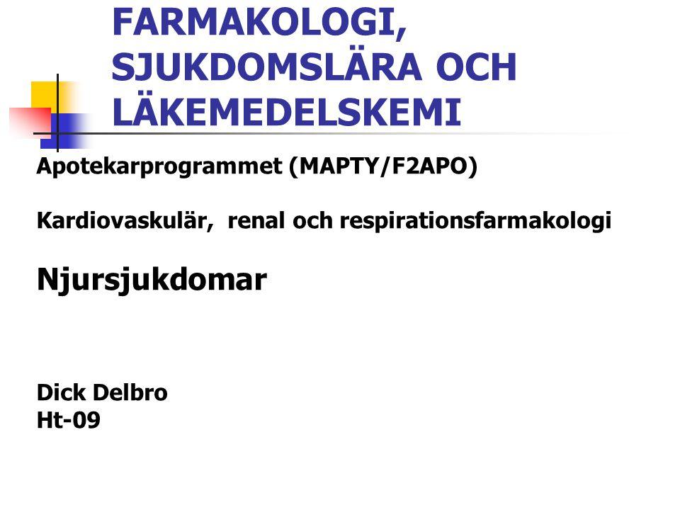FARMAKOLOGI, SJUKDOMSLÄRA OCH LÄKEMEDELSKEMI Apotekarprogrammet (MAPTY/F2APO) Kardiovaskulär, renal och respirationsfarmakologi Njursjukdomar Dick Del