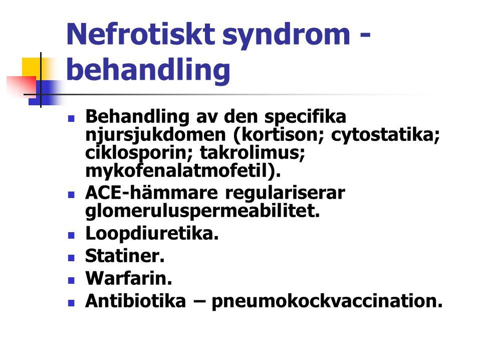 Nefrotiskt syndrom - behandling Behandling av den specifika njursjukdomen (kortison; cytostatika; ciklosporin; takrolimus; mykofenalatmofetil). ACE-hä