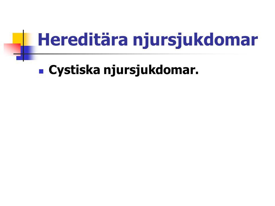 Hereditära njursjukdomar Cystiska njursjukdomar.