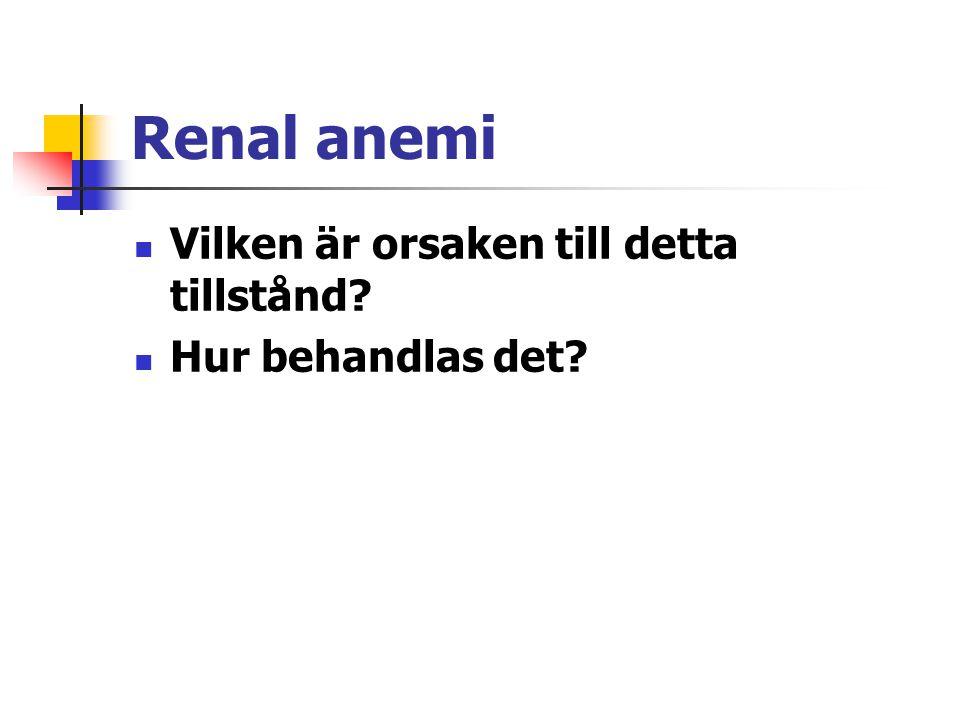 Renal anemi Vilken är orsaken till detta tillstånd? Hur behandlas det?