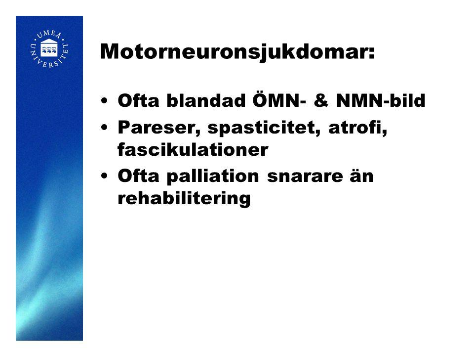 Motorneuronsjukdomar: Ofta blandad ÖMN- & NMN-bild Pareser, spasticitet, atrofi, fascikulationer Ofta palliation snarare än rehabilitering