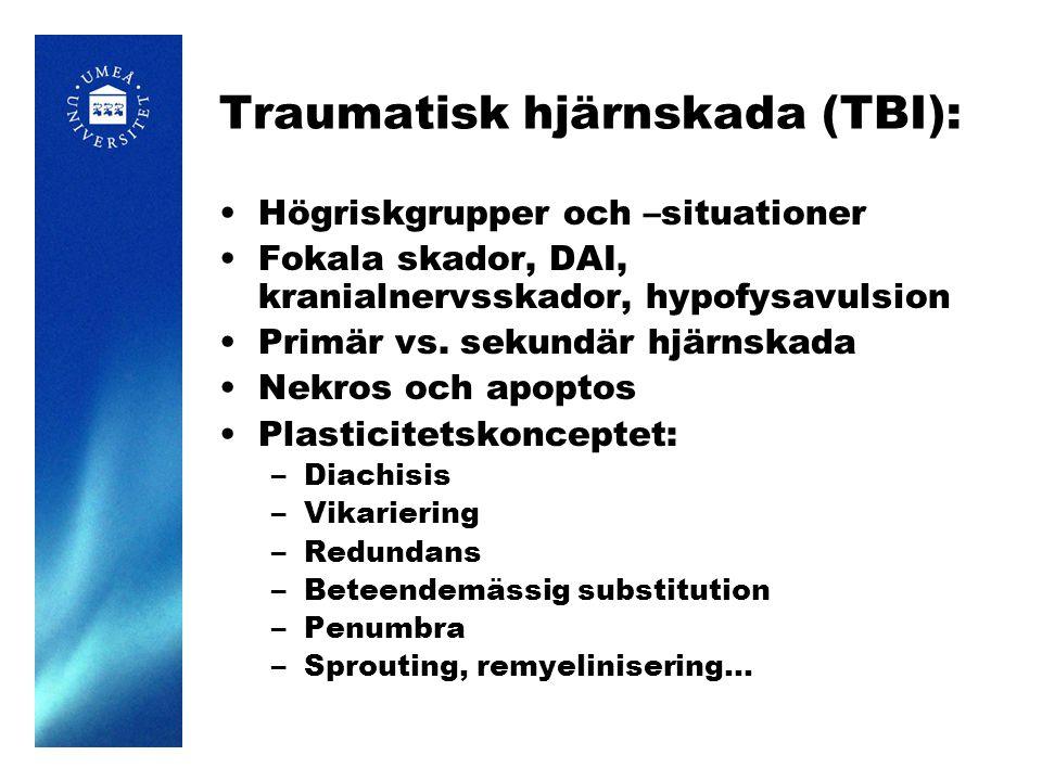 Traumatisk hjärnskada (TBI): Högriskgrupper och –situationer Fokala skador, DAI, kranialnervsskador, hypofysavulsion Primär vs. sekundär hjärnskada Ne