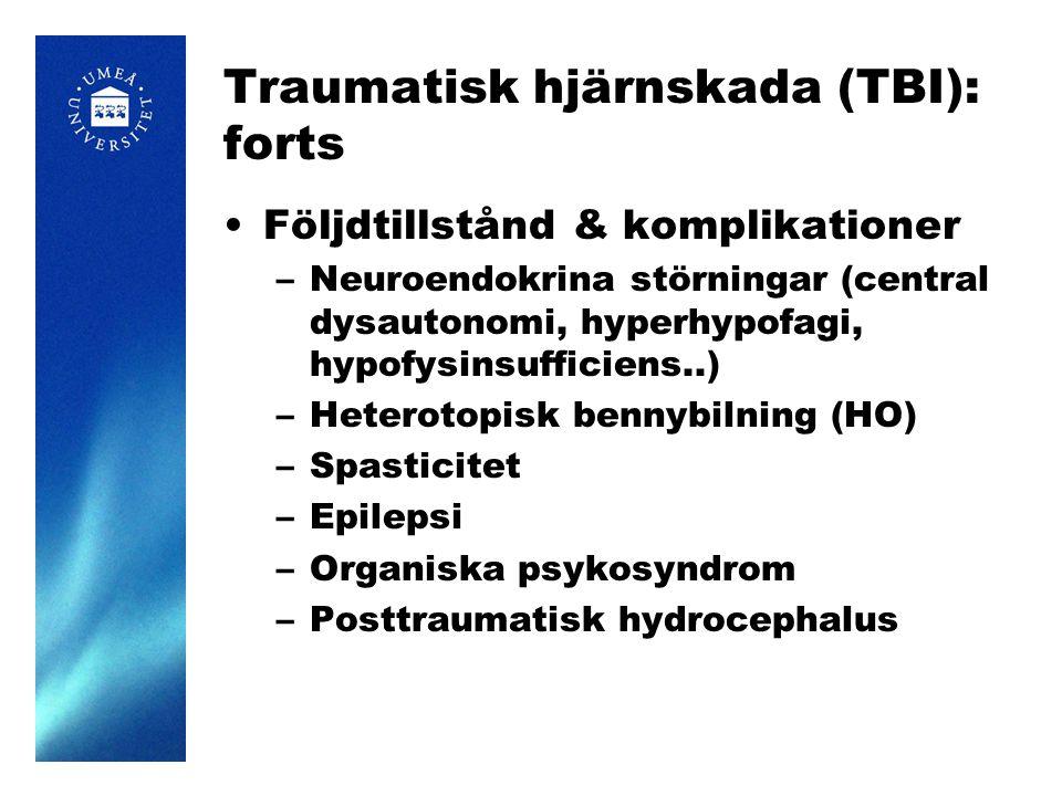 Traumatisk hjärnskada (TBI): forts Följdtillstånd & komplikationer –Neuroendokrina störningar (central dysautonomi, hyperhypofagi, hypofysinsufficiens