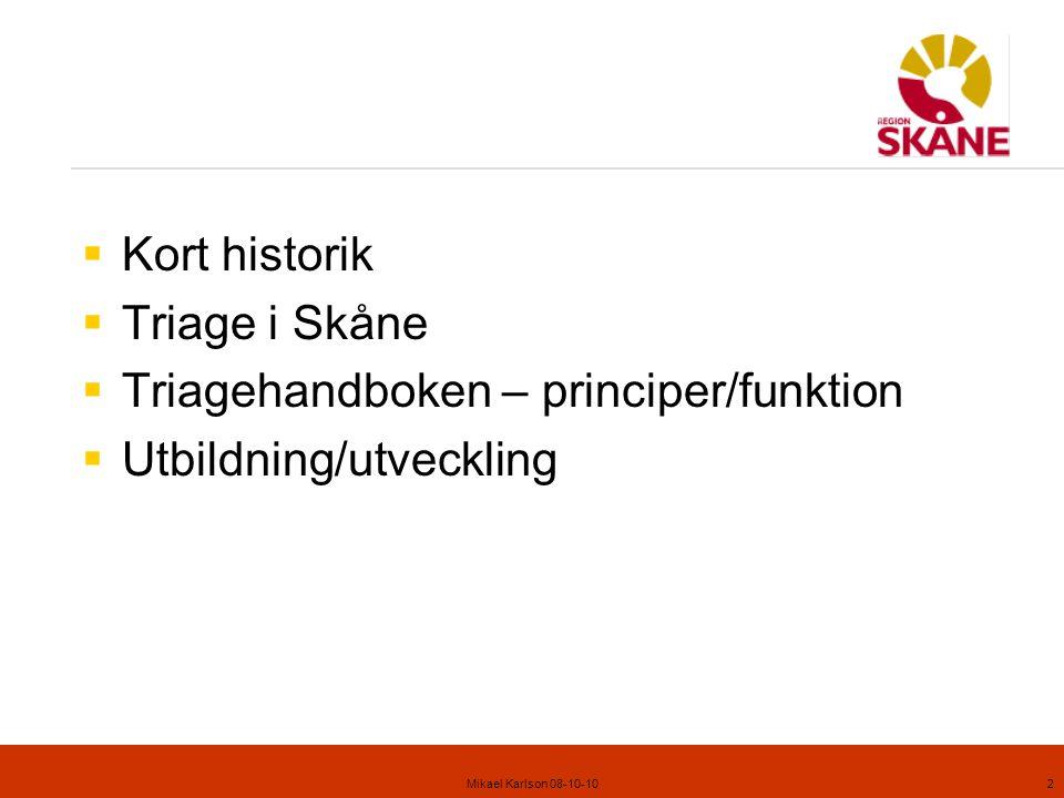 Mikael Karlson 08-10-102  Kort historik  Triage i Skåne  Triagehandboken – principer/funktion  Utbildning/utveckling