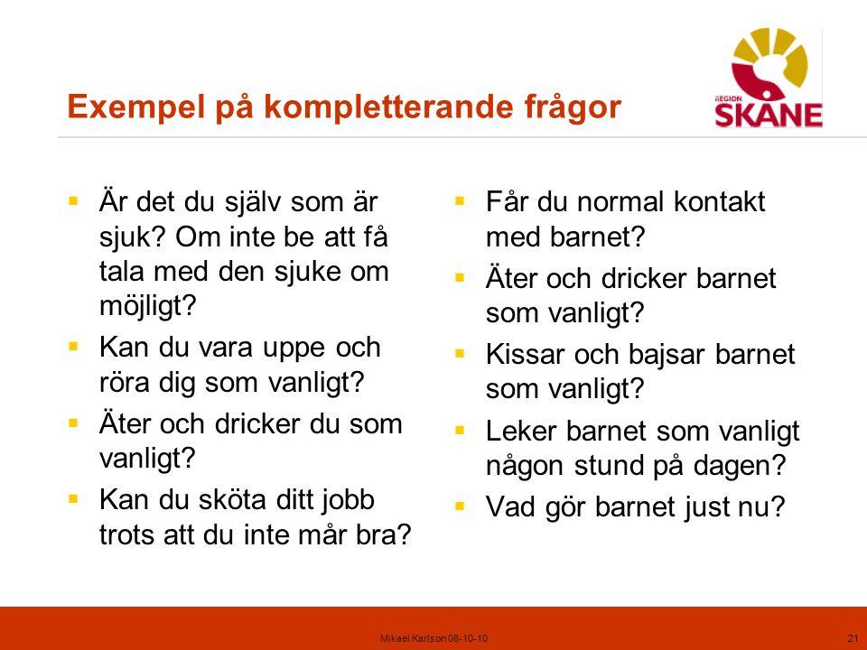 Mikael Karlson 08-10-1021 Exempel på kompletterande frågor  Är det du själv som är sjuk.