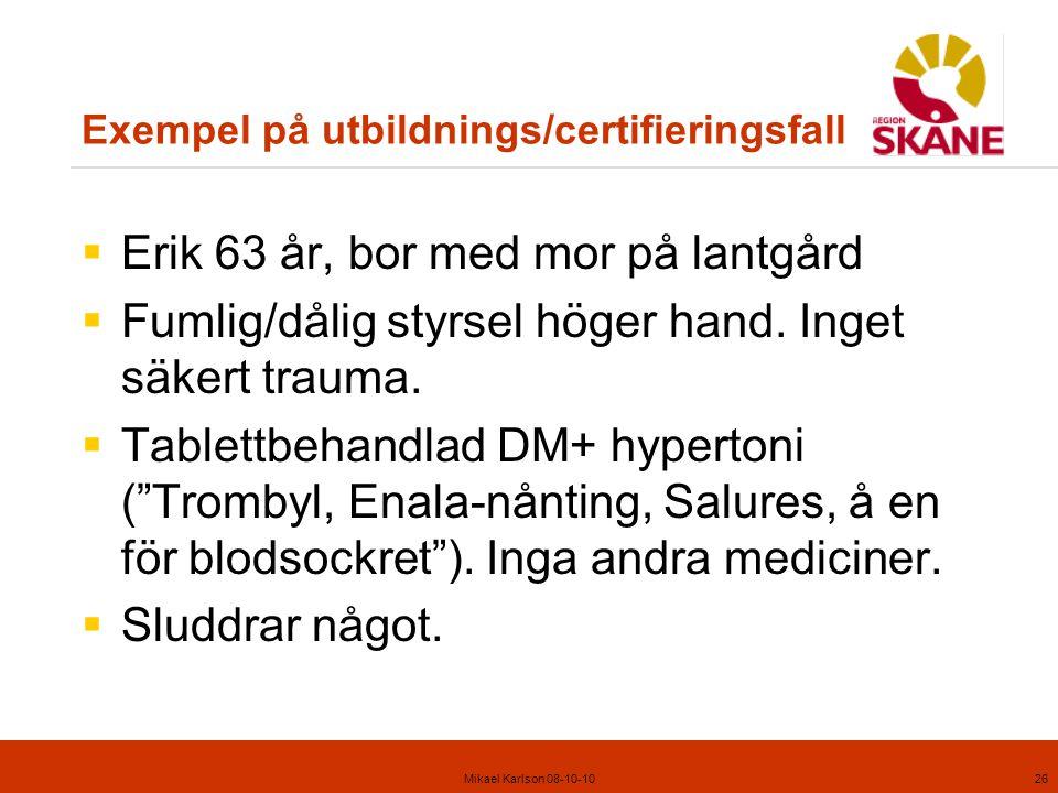 Mikael Karlson 08-10-1026 Exempel på utbildnings/certifieringsfall  Erik 63 år, bor med mor på lantgård  Fumlig/dålig styrsel höger hand.