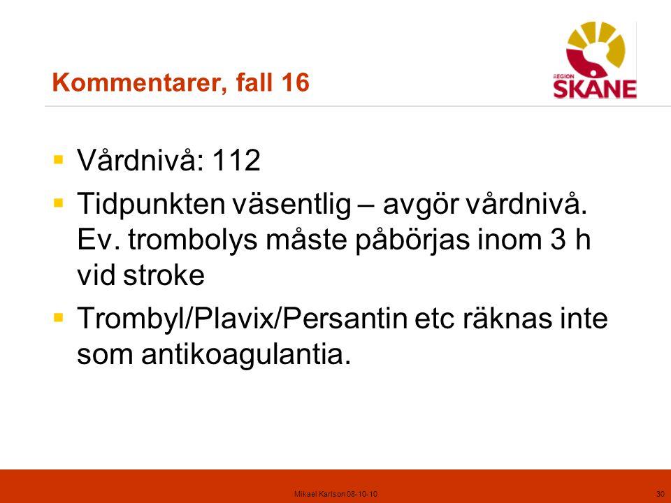 Mikael Karlson 08-10-1030 Kommentarer, fall 16  Vårdnivå: 112  Tidpunkten väsentlig – avgör vårdnivå.