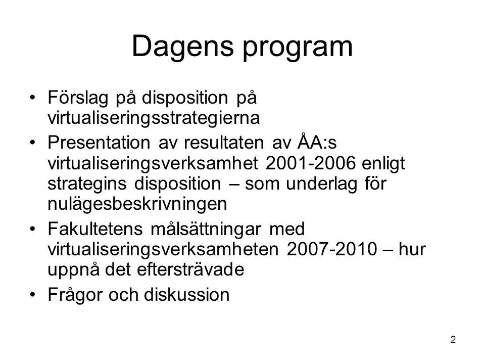 2 Dagens program Förslag på disposition på virtualiseringsstrategierna Presentation av resultaten av ÅA:s virtualiseringsverksamhet 2001-2006 enligt s