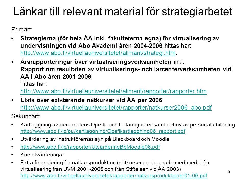 5 Länkar till relevant material för strategiarbetet Primärt: Strategierna (för hela ÅA inkl. fakulteterna egna) för virtualisering av undervisningen v