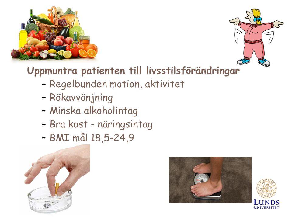 Uppmuntra patienten till livsstilsförändringar –Regelbunden motion, aktivitet –Rökavvänjning –Minska alkoholintag –Bra kost - näringsintag –BMI mål 18