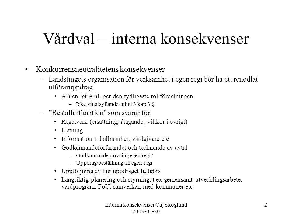 Interna konsekvenser Caj Skoglund 2009-01-20 2 Vårdval – interna konsekvenser Konkurrensneutralitetens konsekvenser –Landstingets organisation för ver