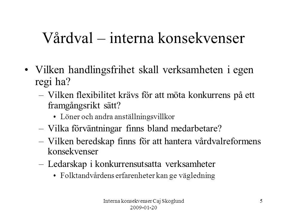 Interna konsekvenser Caj Skoglund 2009-01-20 5 Vårdval – interna konsekvenser Vilken handlingsfrihet skall verksamheten i egen regi ha? –Vilken flexib