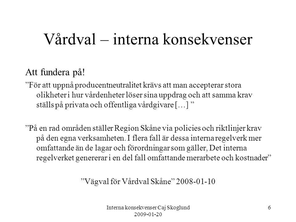 """Interna konsekvenser Caj Skoglund 2009-01-20 6 Vårdval – interna konsekvenser Att fundera på! """"För att uppnå producentneutralitet krävs att man accept"""