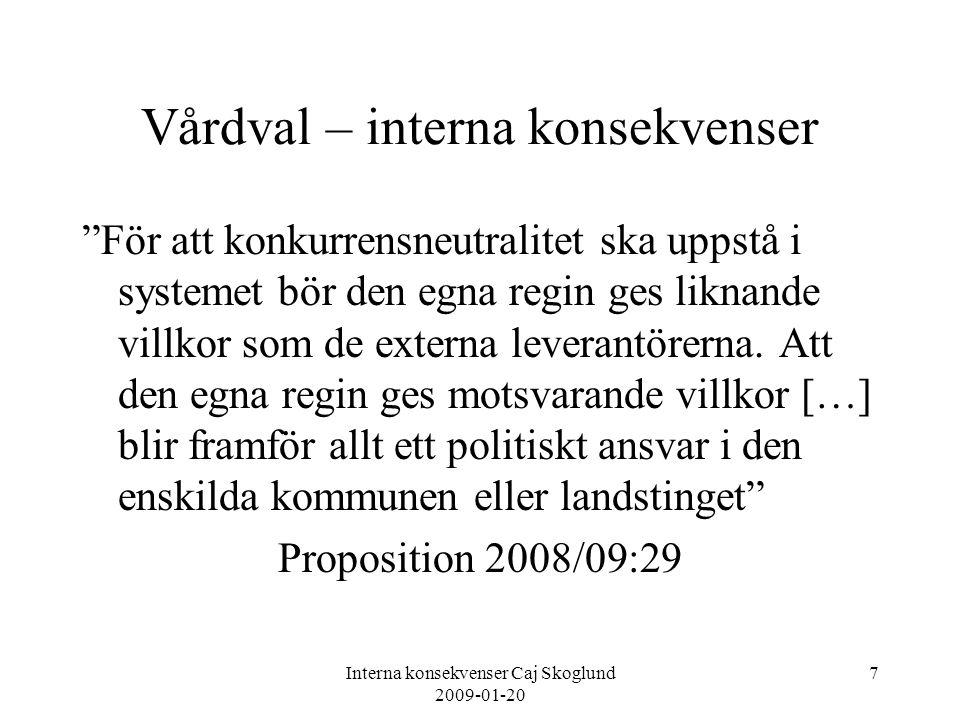 """Interna konsekvenser Caj Skoglund 2009-01-20 7 Vårdval – interna konsekvenser """"För att konkurrensneutralitet ska uppstå i systemet bör den egna regin"""
