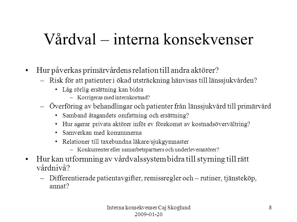 Interna konsekvenser Caj Skoglund 2009-01-20 8 Vårdval – interna konsekvenser Hur påverkas primärvårdens relation till andra aktörer? –Risk för att pa