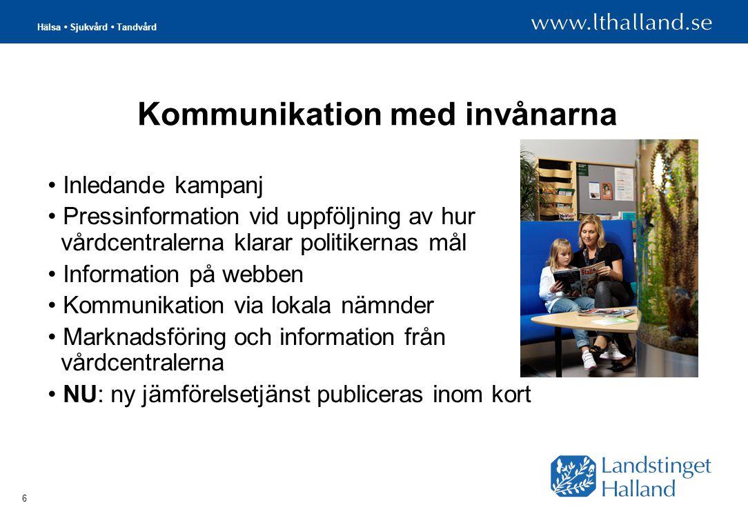 Hälsa Sjukvård Tandvård 6 Kommunikation med invånarna Inledande kampanj Pressinformation vid uppföljning av hur vårdcentralerna klarar politikernas mål Information på webben Kommunikation via lokala nämnder Marknadsföring och information från vårdcentralerna NU: ny jämförelsetjänst publiceras inom kort