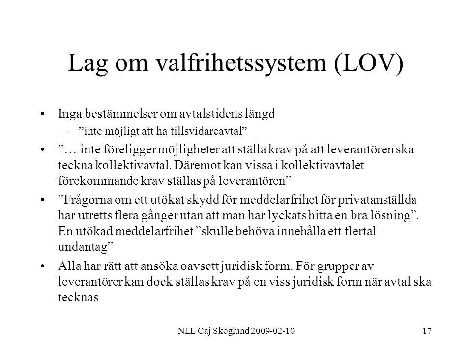 """NLL Caj Skoglund 2009-02-1017 Lag om valfrihetssystem (LOV) Inga bestämmelser om avtalstidens längd –""""inte möjligt att ha tillsvidareavtal"""" """"… inte fö"""