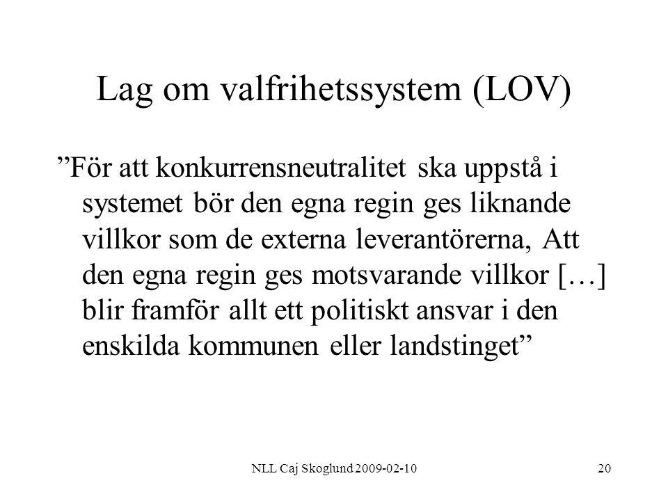 """NLL Caj Skoglund 2009-02-1020 Lag om valfrihetssystem (LOV) """"För att konkurrensneutralitet ska uppstå i systemet bör den egna regin ges liknande villk"""