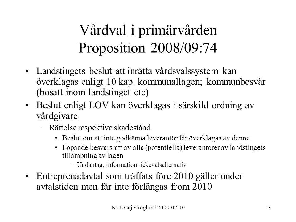 NLL Caj Skoglund 2009-02-1016 Lag om valfrihetssystem (LOV) Exempel på rimliga krav enligt propositionen Personalens kompetens Kvalitetssäkring, rutiner för klagomålshantering, rapportering av fel, brister och missförhållanden; rapportering till kvalitetsregister, följa vårdprogram Uppföljning av verksamheten Allmänhetens insyn ( 3 kap 19 a § kommunallagen) Skyldighet att ta emot den som valt leverantören Eventuell geografisk begräsning Medverkan i katastrofmedicinsk beredskap Krav på att kunna kommunicera med landstinget på ett säkert sätt med IT Ekonomisk stabilitet Deltagande i jourverksamhet Samverkan med andra vårdgivare Öppettider och väntetider