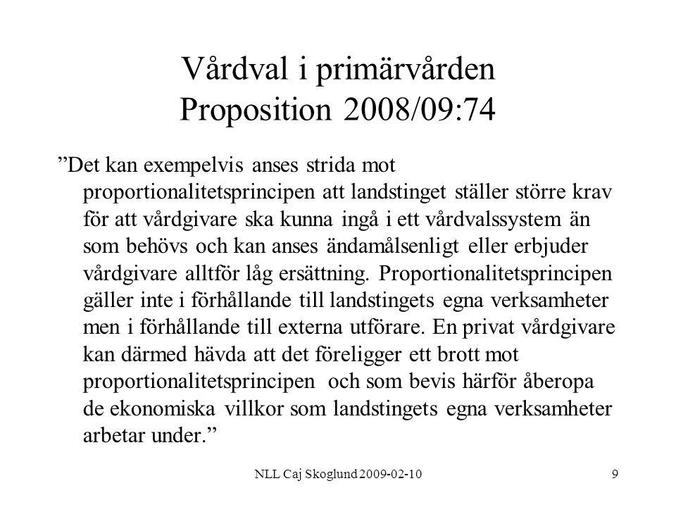"""NLL Caj Skoglund 2009-02-109 Vårdval i primärvården Proposition 2008/09:74 """"Det kan exempelvis anses strida mot proportionalitetsprincipen att landsti"""