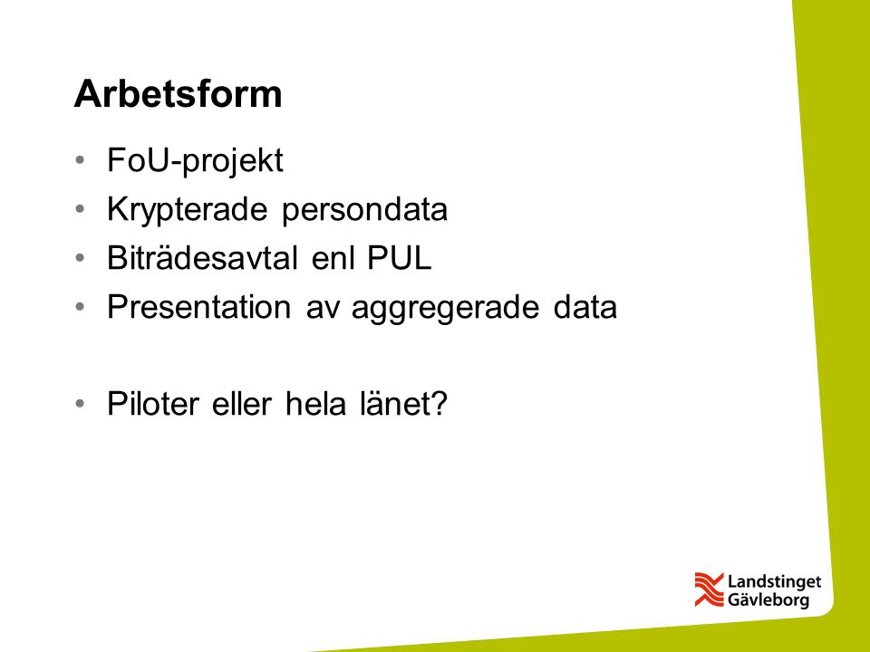 Arbetsform FoU-projekt Krypterade persondata Biträdesavtal enl PUL Presentation av aggregerade data Piloter eller hela länet?
