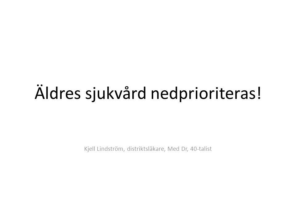 Äldres sjukvård nedprioriteras! Kjell Lindström, distriktsläkare, Med Dr, 40-talist