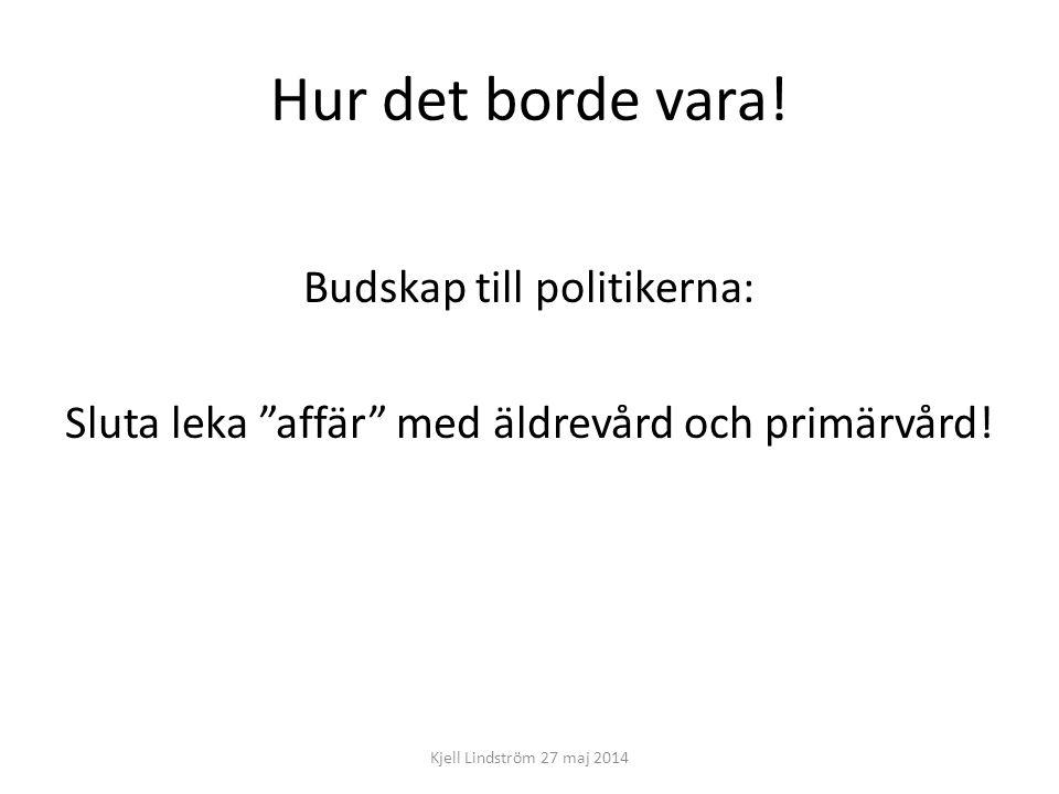 """Hur det borde vara! Budskap till politikerna: Sluta leka """"affär"""" med äldrevård och primärvård! Kjell Lindström 27 maj 2014"""