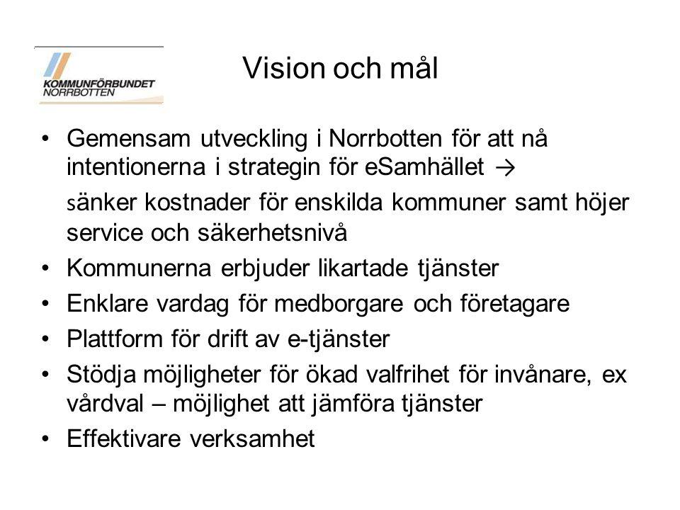 Vision och mål Gemensam utveckling i Norrbotten för att nå intentionerna i strategin för eSamhället → s änker kostnader för enskilda kommuner samt höj