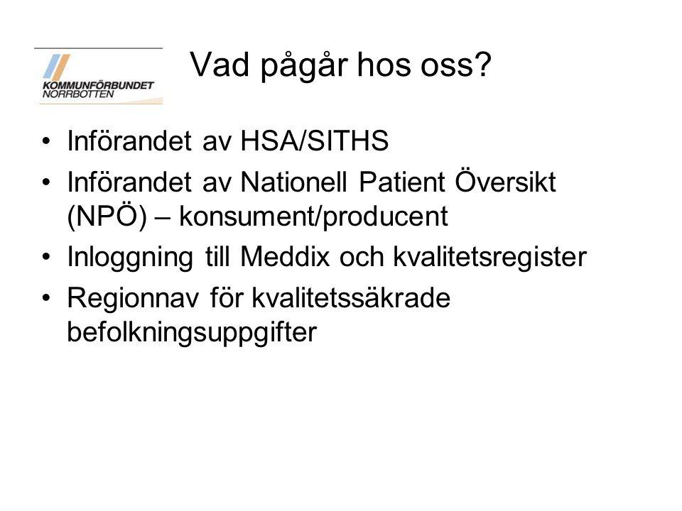 Vad pågår hos oss? Införandet av HSA/SITHS Införandet av Nationell Patient Översikt (NPÖ) – konsument/producent Inloggning till Meddix och kvalitetsre