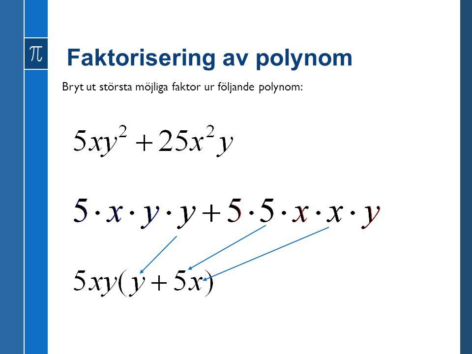 Faktorisering av polynom Bryt ut största möjliga faktor ur följande polynom: