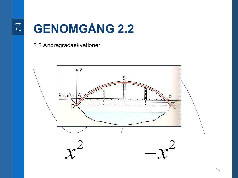 GENOMGÅNG 2.2 26 2.2 Andragradsekvationer