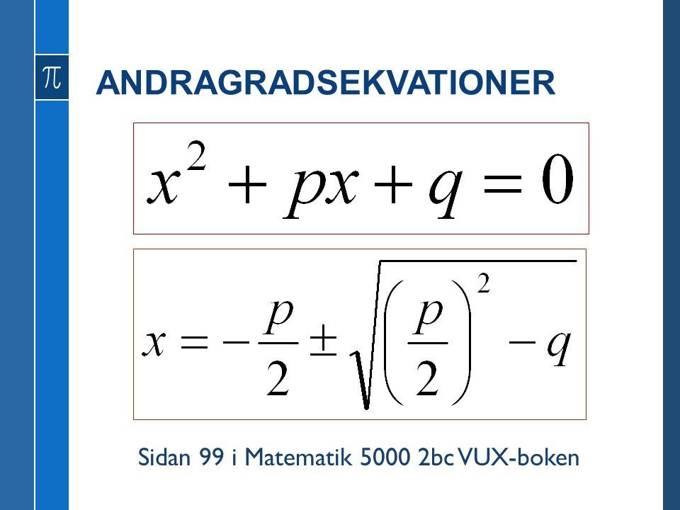 ANDRAGRADSEKVATIONER Sidan 99 i Matematik 5000 2bc VUX-boken